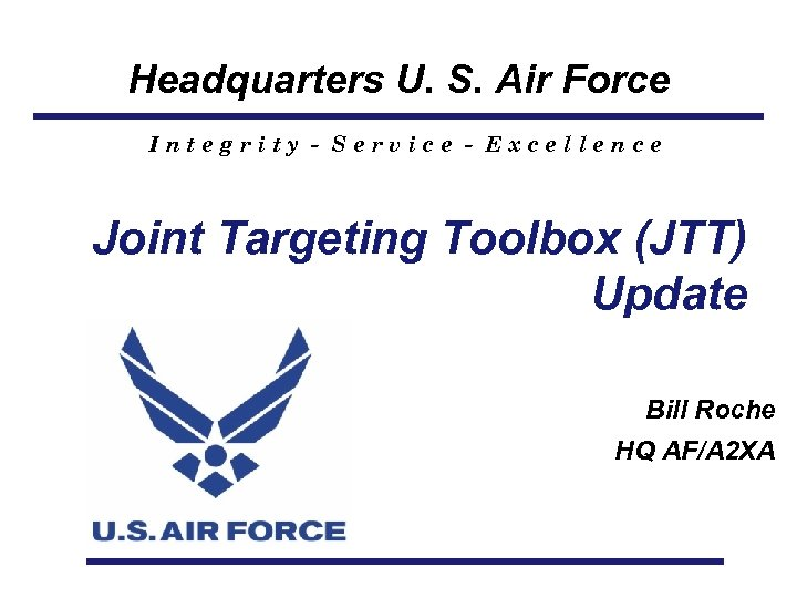 Headquarters U. S. Air Force Integrity - Service - Excellence Joint Targeting Toolbox (JTT)