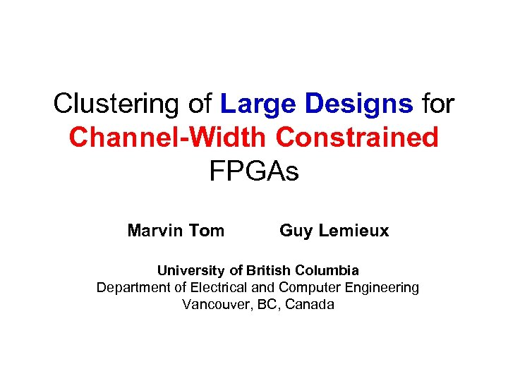 Clustering of Large Designs for Channel-Width Constrained FPGAs Marvin Tom Guy Lemieux University of