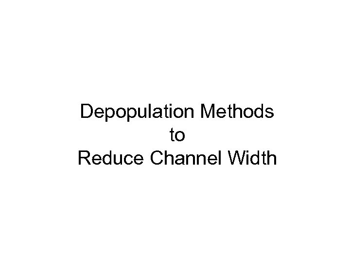 Depopulation Methods to Reduce Channel Width