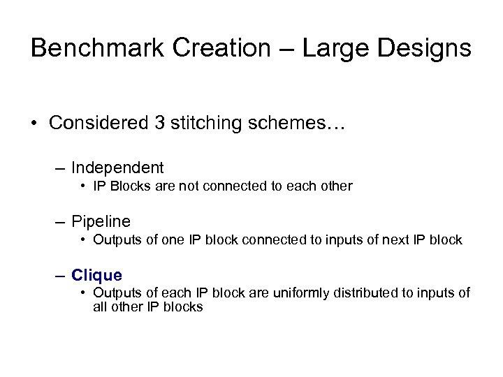 Benchmark Creation – Large Designs • Considered 3 stitching schemes… – Independent • IP