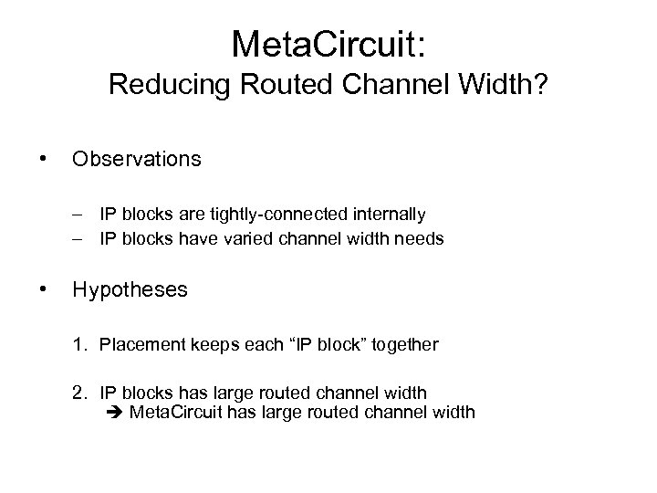 Meta. Circuit: Reducing Routed Channel Width? • Observations – IP blocks are tightly-connected internally
