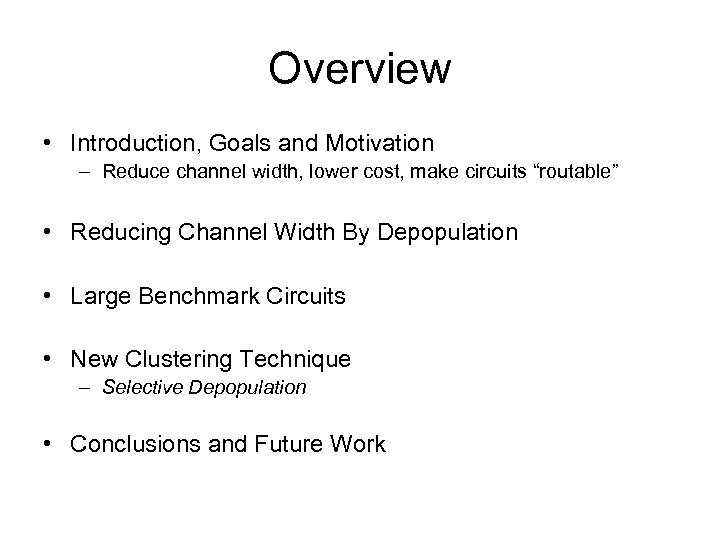 Overview • Introduction, Goals and Motivation – Reduce channel width, lower cost, make circuits