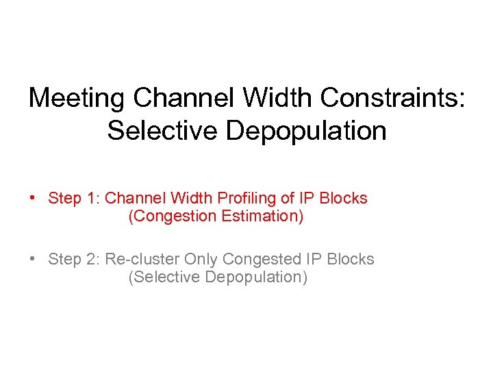 Meeting Channel Width Constraints: Selective Depopulation • Step 1: Channel Width Profiling of IP