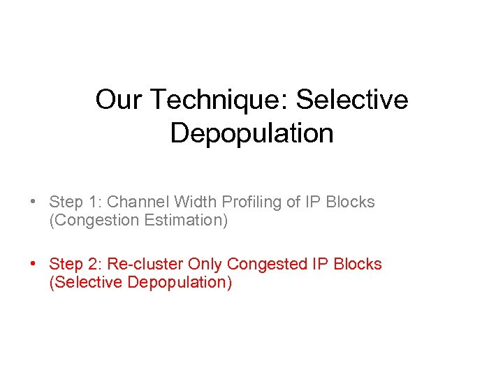 Our Technique: Selective Depopulation • Step 1: Channel Width Profiling of IP Blocks (Congestion