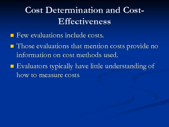 Cost Determination and Cost. Effectiveness Few evaluations include costs. n Those evaluations that mention