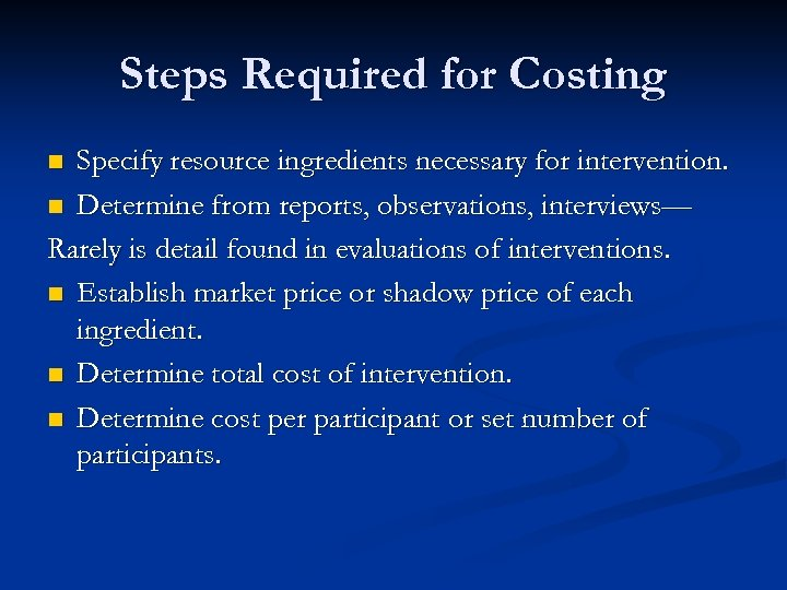 Steps Required for Costing Specify resource ingredients necessary for intervention. n Determine from reports,