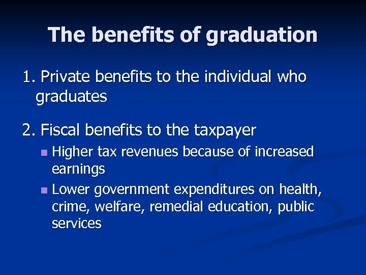The benefits of graduation 1. Private benefits to the individual who graduates 2. Fiscal