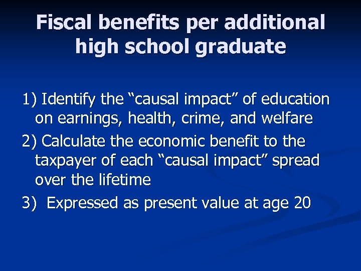 """Fiscal benefits per additional high school graduate 1) Identify the """"causal impact"""" of education"""