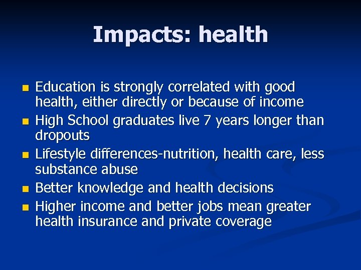 Impacts: health n n n Education is strongly correlated with good health, either directly
