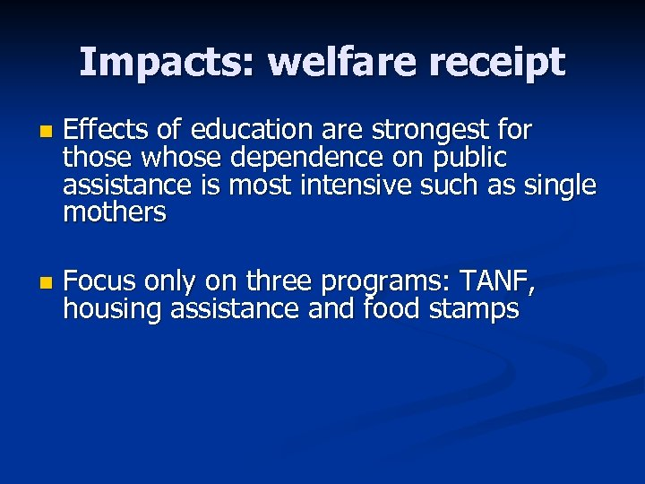 Impacts: welfare receipt n Effects of education are strongest for those whose dependence on