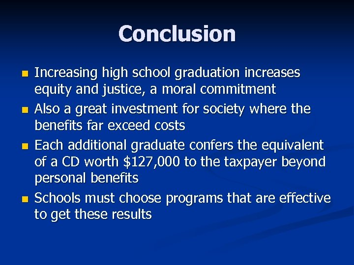 Conclusion n n Increasing high school graduation increases equity and justice, a moral commitment