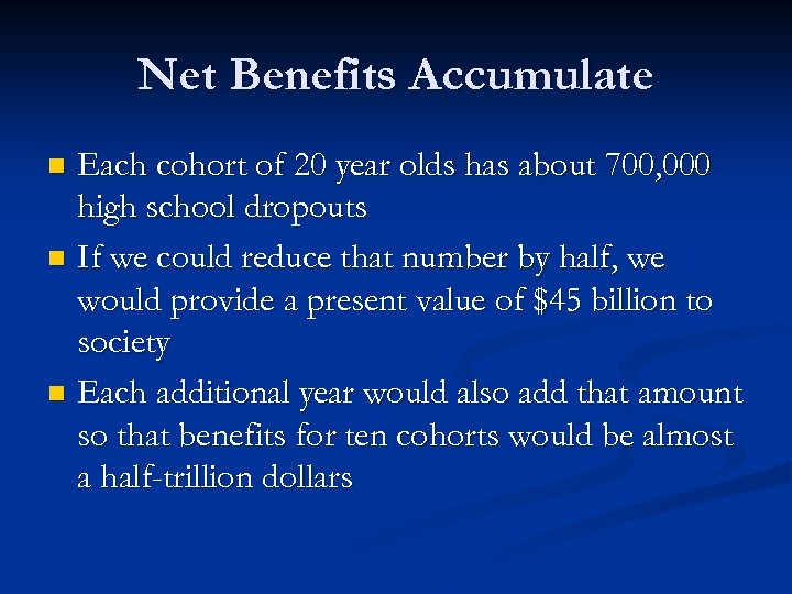 Net Benefits Accumulate Each cohort of 20 year olds has about 700, 000 high