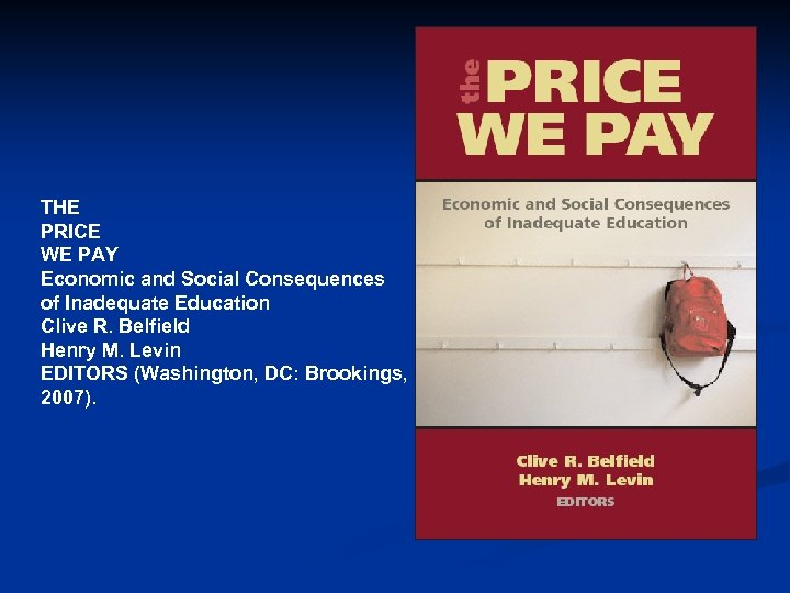 THE PRICE WE PAY Economic and Social Consequences of Inadequate Education Clive R. Belfield