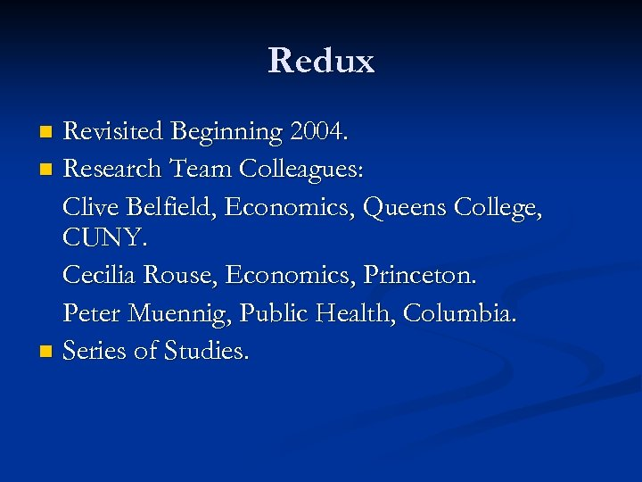 Redux Revisited Beginning 2004. n Research Team Colleagues: Clive Belfield, Economics, Queens College, CUNY.