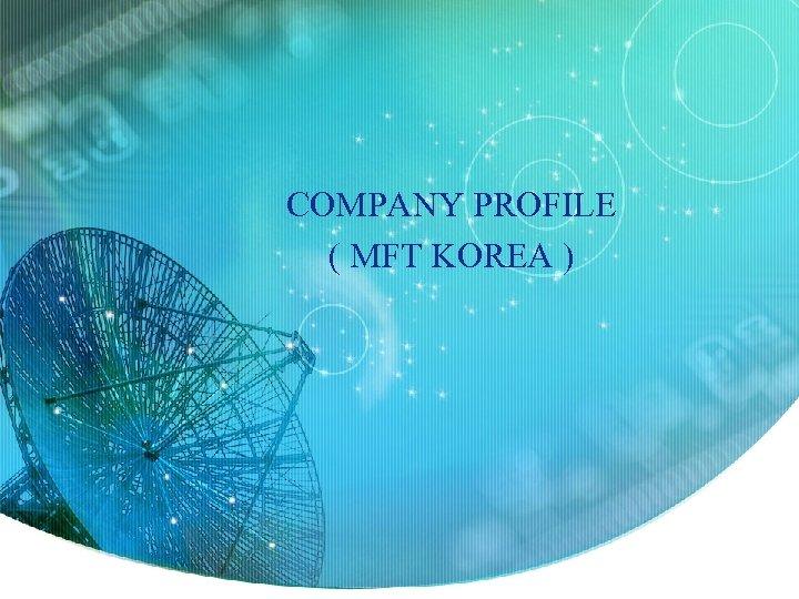 COMPANY PROFILE ( MFT KOREA )