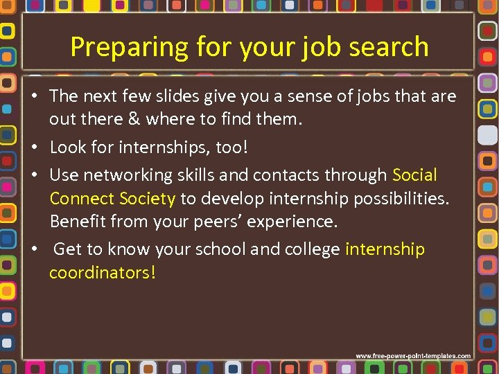 Preparing for your job search • The next few slides give you a sense