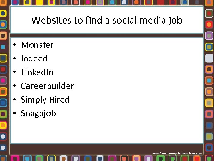Websites to find a social media job • • • Monster Indeed Linked. In