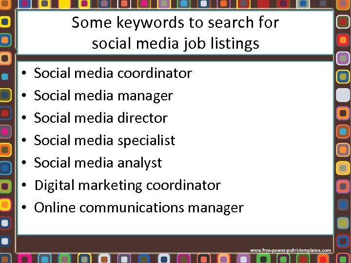 Some keywords to search for social media job listings • • Social media coordinator