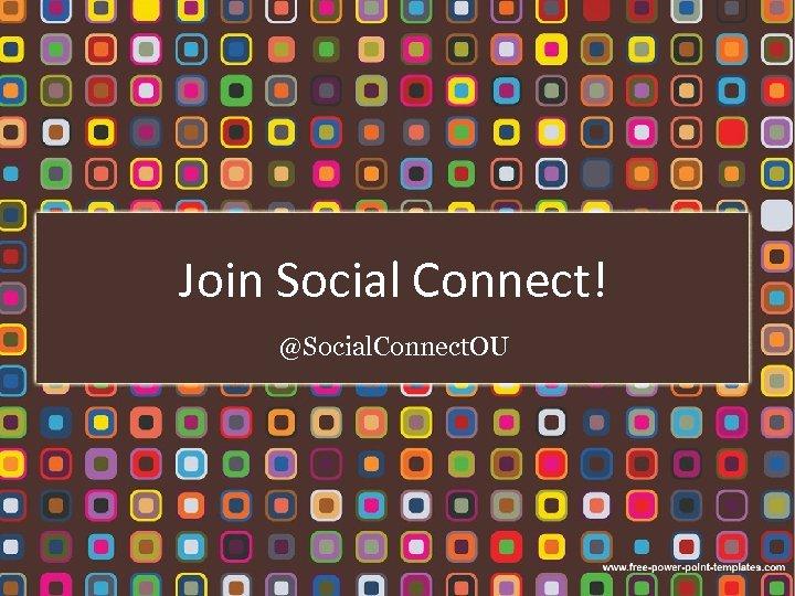 Join Social Connect! @Social. Connect. OU
