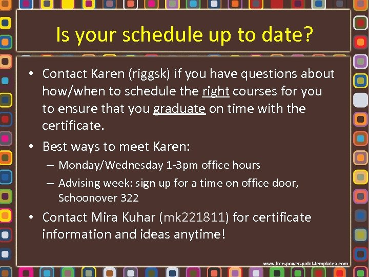 Is your schedule up to date? • Contact Karen (riggsk) if you have questions