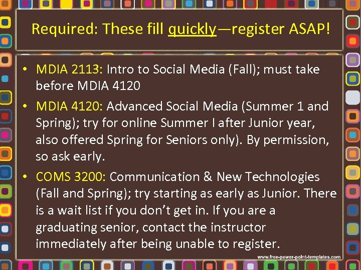 Required: These fill quickly—register ASAP! • MDIA 2113: Intro to Social Media (Fall); must