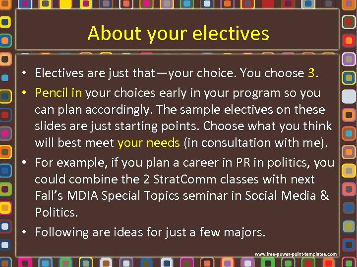 About your electives • Electives are just that—your choice. You choose 3. • Pencil