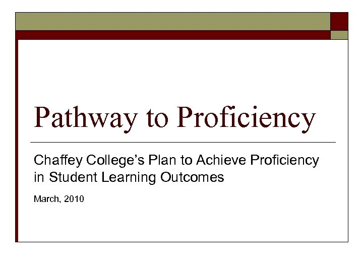 Pathway to Proficiency Chaffey College's Plan to Achieve Proficiency in Student Learning Outcomes March,