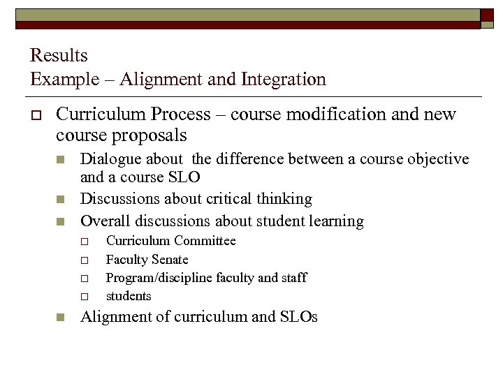 Results Example – Alignment and Integration o Curriculum Process – course modification and new
