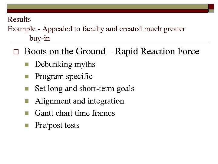Results Example - Appealed to faculty and created much greater buy-in o Boots on