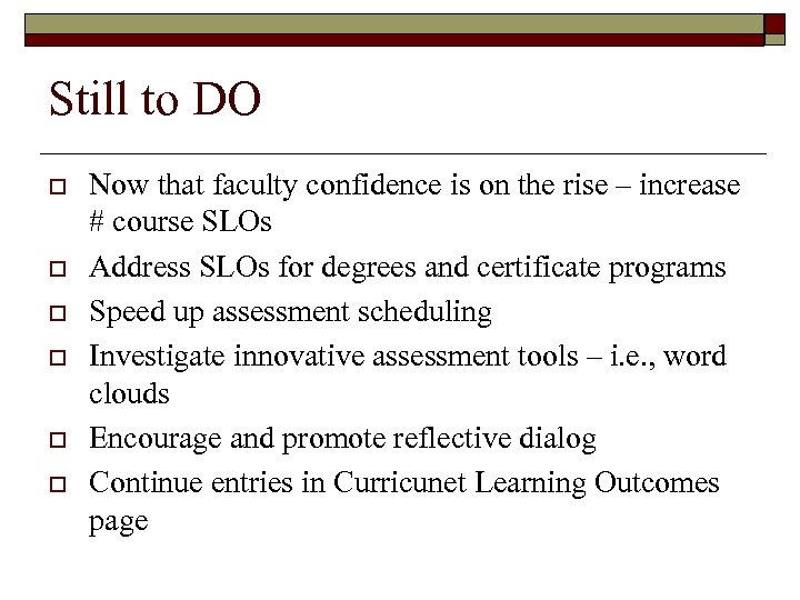 Still to DO o o o Now that faculty confidence is on the rise