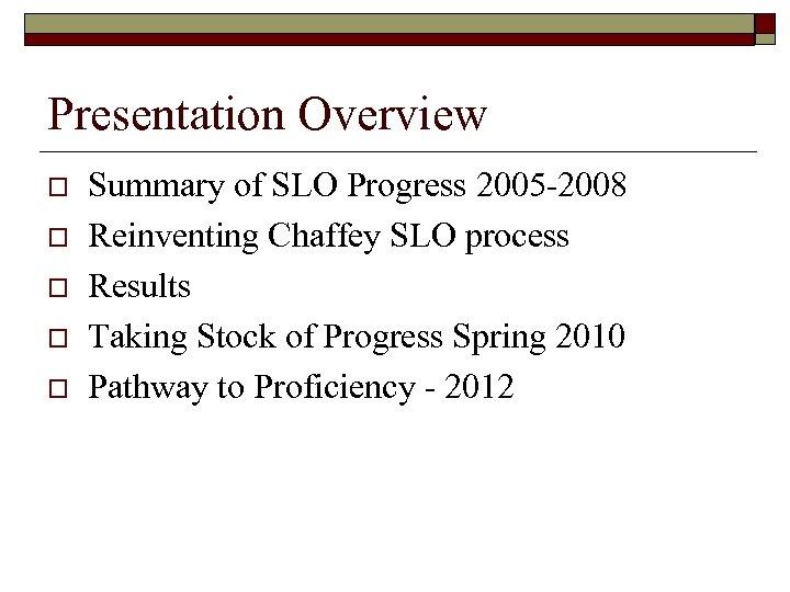Presentation Overview o o o Summary of SLO Progress 2005 -2008 Reinventing Chaffey SLO