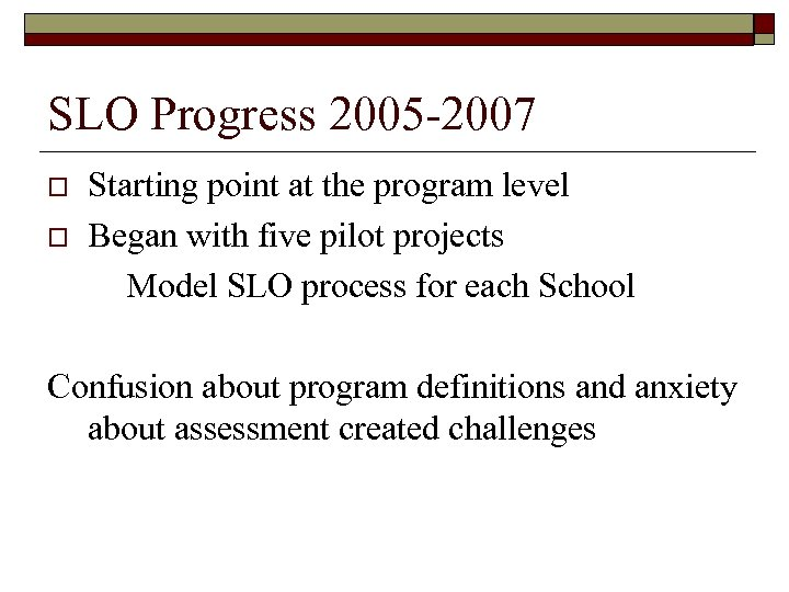 SLO Progress 2005 -2007 o o Starting point at the program level Began with