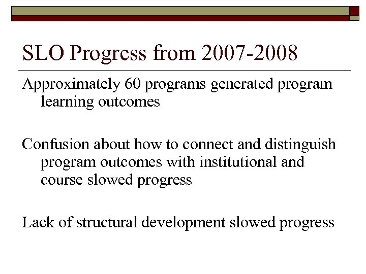 SLO Progress from 2007 -2008 Approximately 60 programs generated program learning outcomes Confusion about