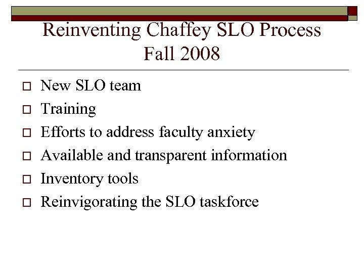 Reinventing Chaffey SLO Process Fall 2008 o o o New SLO team Training Efforts