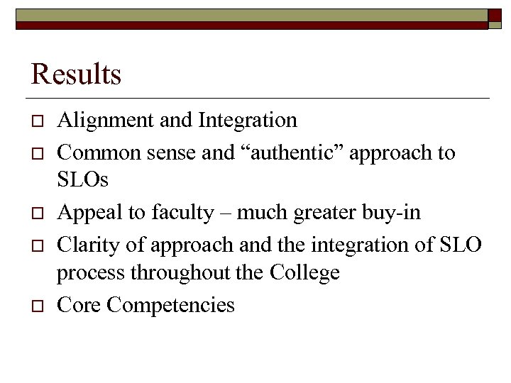 """Results o o o Alignment and Integration Common sense and """"authentic"""" approach to SLOs"""