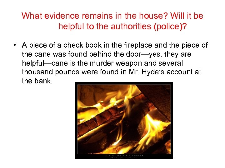 What evidence remains in the house? Will it be helpful to the authorities (police)?