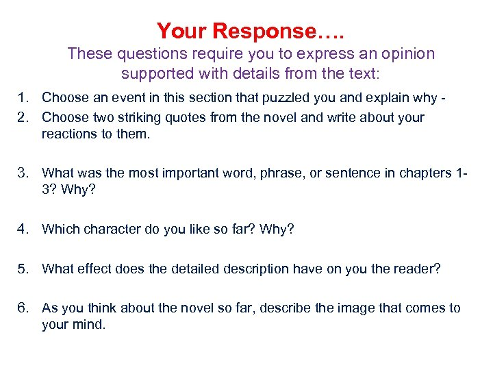 Your Response…. These questions require you to express an opinion supported with details from