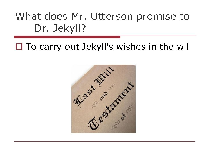 What does Mr. Utterson promise to Dr. Jekyll? o To carry out Jekyll's wishes