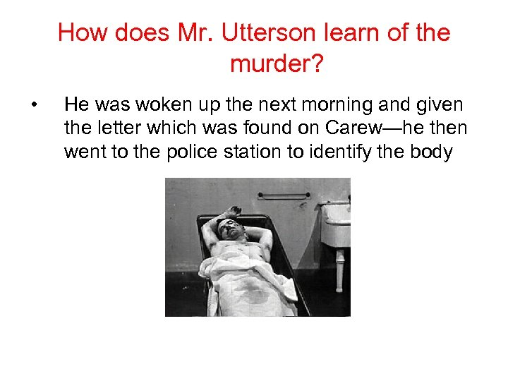 How does Mr. Utterson learn of the murder? • He was woken up the