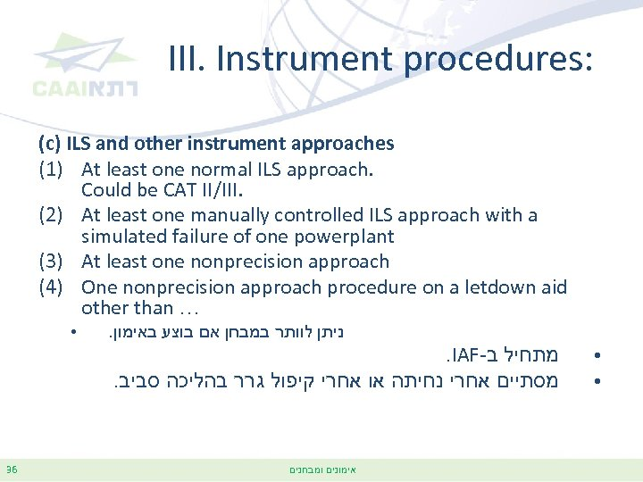 III. Instrument procedures: (c) ILS and other instrument approaches (1) At least one normal