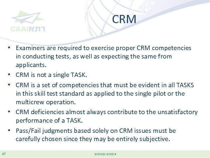 CRM • Examiners are required to exercise proper CRM competencies in conducting tests, as
