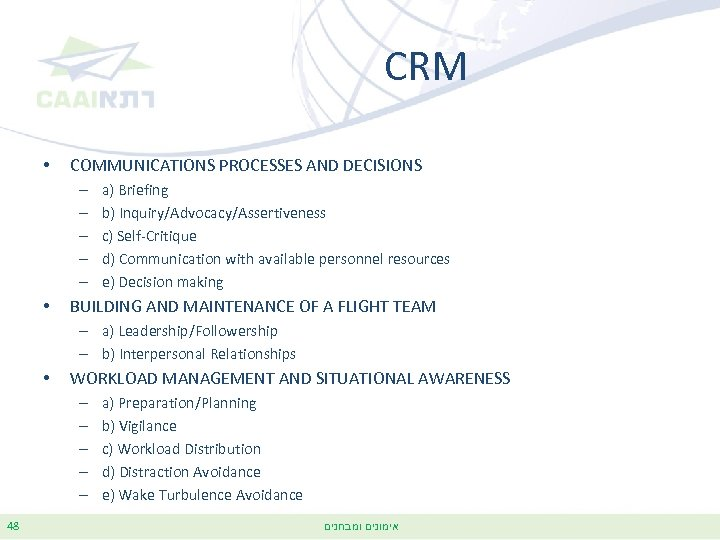 CRM • COMMUNICATIONS PROCESSES AND DECISIONS – – – • a) Briefing b) Inquiry/Advocacy/Assertiveness