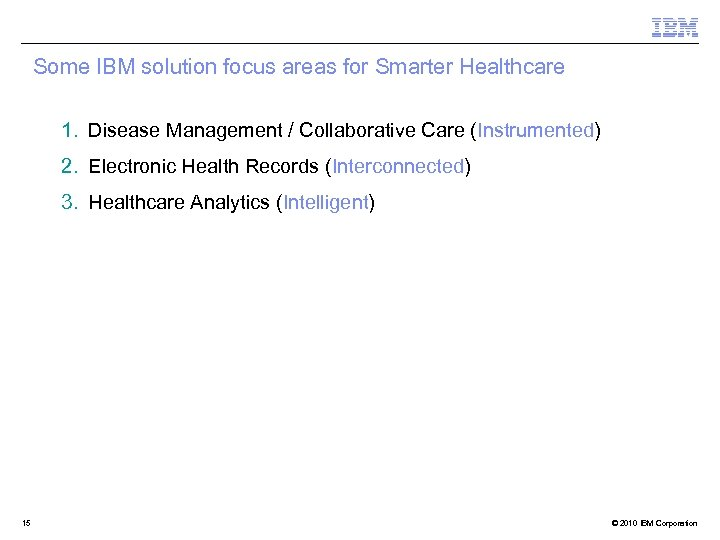Some IBM solution focus areas for Smarter Healthcare 1. Disease Management / Collaborative Care