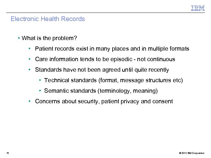Electronic Health Records • What is the problem? • Patient records exist in many
