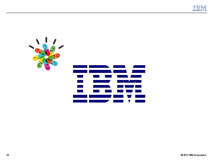 23 © 2010 IBM Corporation