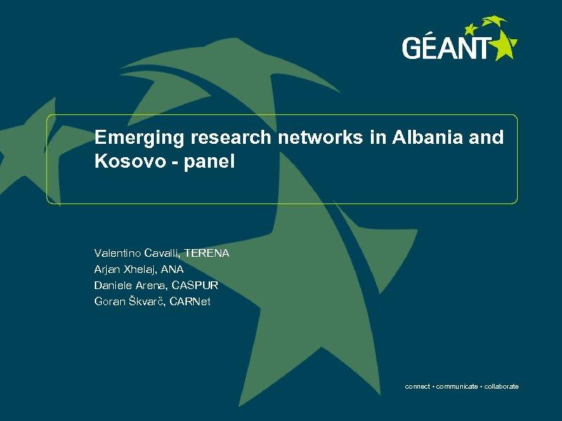 Emerging research networks in Albania and Kosovo - panel Valentino Cavalli, TERENA Arjan Xhelaj,
