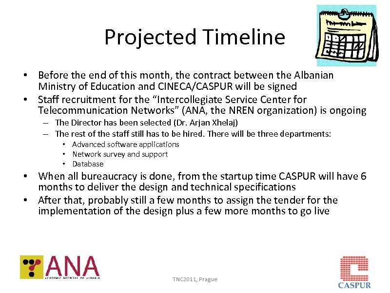 Projected Timeline • Before the end of this month, the contract between the Albanian
