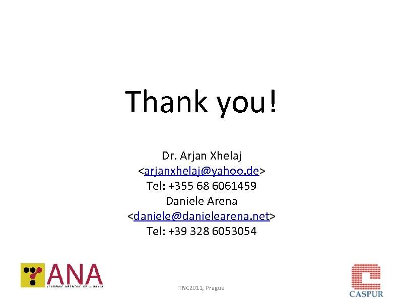 Thank you! Dr. Arjan Xhelaj <arjanxhelaj@yahoo. de> Tel: +355 68 6061459 Daniele Arena <daniele@danielearena.