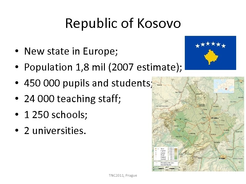 Republic of Kosovo • • • New state in Europe; Population 1, 8 mil