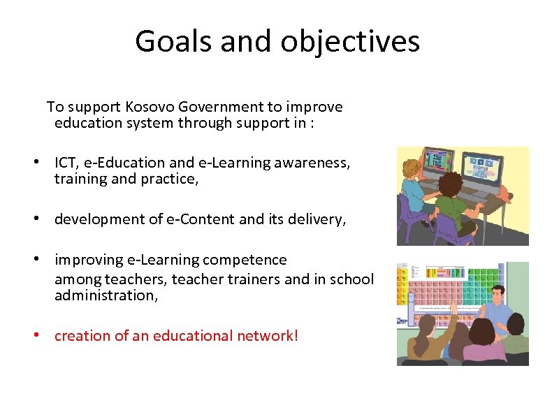 Goals and objectives To support Kosovo Government to improve education system through support in